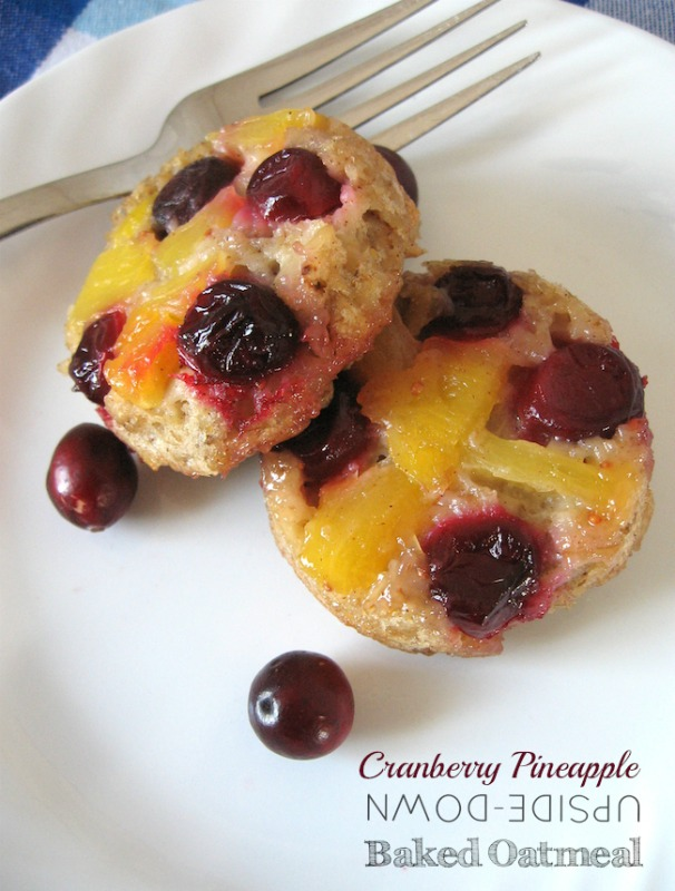 Cranberry Pineapple Upside-Down Baked Oatmeal Cups